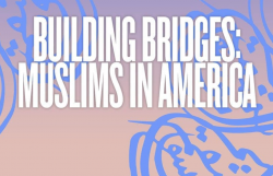 Building Bridges: Muslims in America